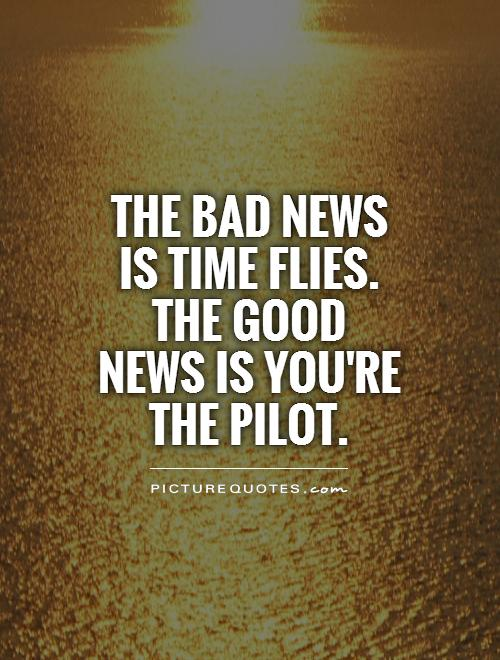 the-bad-news-is-time-flies-the-good-news-is-youre-the-pilot-quote-1